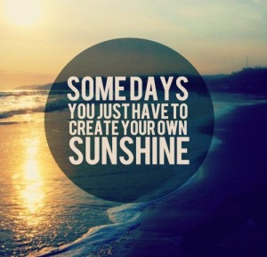 some-days-you-just-have-to-create-your-own-sunshine-quote-1